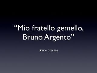 Mio fratello gemello, Bruno Argento