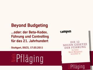 """[DE] """"Beyond Budgeting ...oder: der Beta-Kodex. Führung und Controlling für das 21. Jahrhundert"""", Vortrag von Niels Pf"""