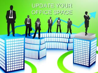 UPDATE YOUR OFFICE SPACE