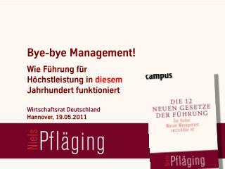 """[DE] """"Bye-bye Management! Warum Management verzichtbar ist"""", öffentlicher Vortrag von Niels Pfläging beim Wirtschaftsrat"""