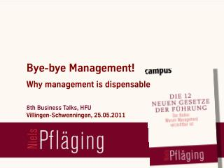 """Bye-bye Management! Why management is dispensable"", keynote & workshop with Niels Pflaeging at HFU Furtwangen Universit"