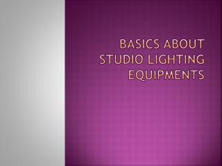 Basic information about studio lighting equipments.