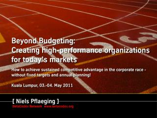 Beyond Budgeting - Creating High-Performance Organizations for Today's Markets - a seminar with Niels Pflaeging, organiz