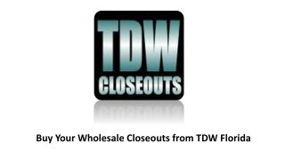 Buy Your Wholesale Closeouts from TDW Florida