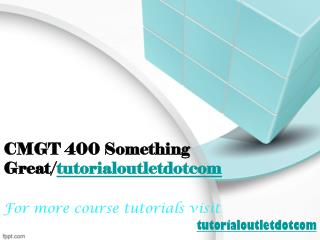 CMGT 400 Something Great/tutorialoutletdotcom