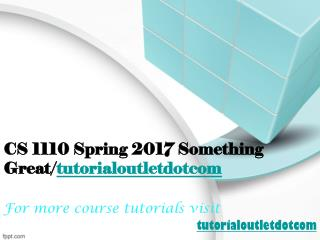 CS 1110 Spring 2017 Something Great/tutorialoutletdotcom