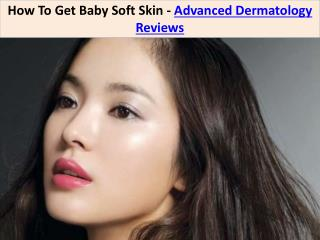 How To Get Baby Soft Skin - Advanced Dermatology Reviews