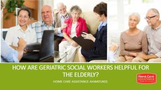 How Are Geriatric Social Workers Helpful for the Elderly?