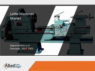 Lathe Machines Market Size, Trends, Overview - 2022