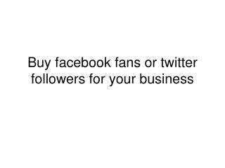 Buy facebook fans or twitter followers for your business