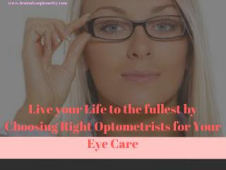 Live your Life to the fullest by Choosing Right Optometrists for Your Eye Care