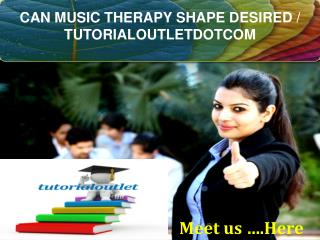CAN MUSIC THERAPY SHAPE DESIRED / TUTORIALOUTLETDOTCOM