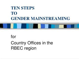 TEN STEPS  TO  GENDER MAINSTREAMING