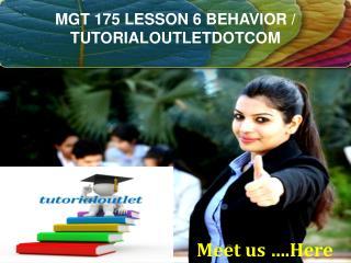 MGT 175 LESSON 6 BEHAVIOR / TUTORIALOUTLETDOTCOM