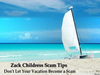 Zack Childress Scam Tips-Don't Let Your Vacation Become a Scam