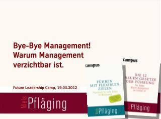 """[DE] """"Bye-bye Management!! Warum Management verzichtbar ist"""", Keynote & open space von Niels Pfläging beim """"Future Leade"""