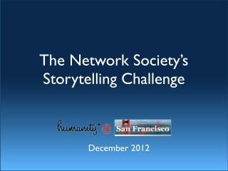 The Network Society's Storytelling Challenge - Humanity  @ San Francisco