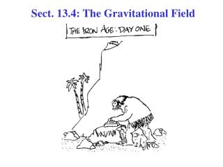Sect. 13.4: The Gravitational Field