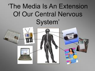 The Media Is An Extension Of Our Central Nervous System