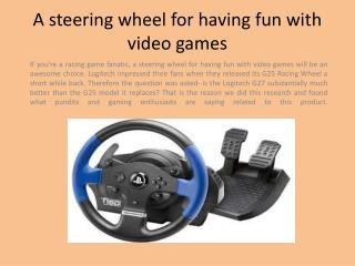 A steering wheel for having fun with video games