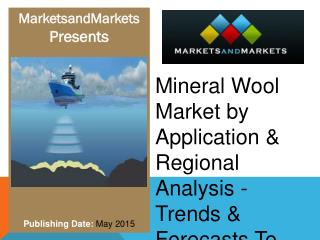 Mineral Wool Market by Application & Regional Analysis Trends & Forecasts To 2019