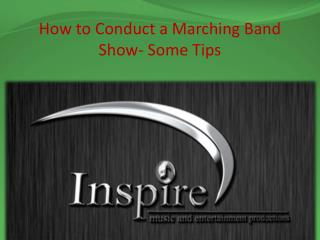 How to Conduct a Marching Band Show- Some Tips