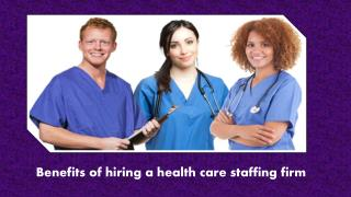 Benefits of hiring a health care staffing firm