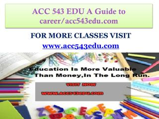 ACC 543 EDU A Guide to career/acc543edu.com