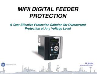 MIFII DIGITAL FEEDER PROTECTION  A Cost Effective Protection Solution for Overcurrent Protection at Any Voltage Level