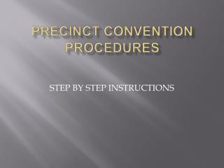 PRECINCT CONVENTION PROCEDURES