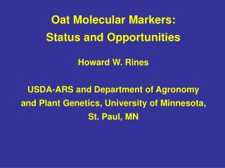 Oat Molecular Markers: Status and Opportunities  Howard W. Rines  USDA-ARS and Department of Agronomy and Plant Genetics