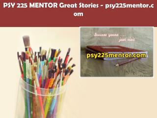 PSY 225 MENTOR Great Stories /psy225mentor.com