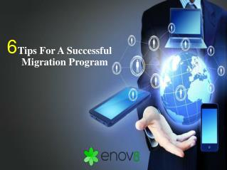 6 Tips For A Successful Migration Program - Enov8