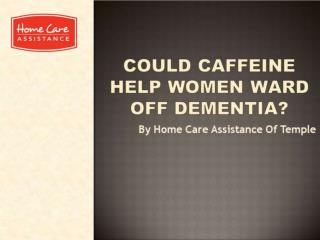 Could Caffeine Help Women Ward Off Dementia?