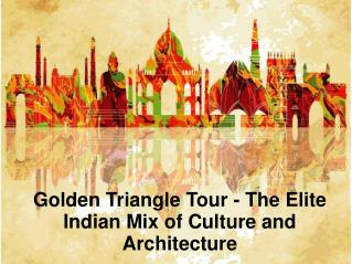 Golden Triangle Tour - The Elite Indian Mix of Culture and Architecture