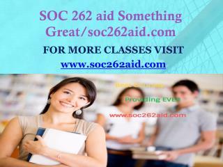 SOC 262 aid Something Great/soc262aid.com