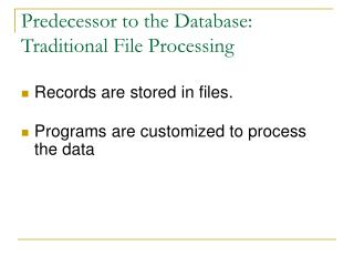 Predecessor to the Database:   Traditional File Processing