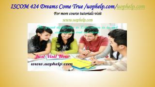 ISCOM 424 Dreams Come True /uophelp.com
