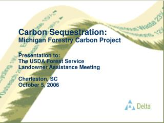 Carbon Sequestration: Michigan Forestry Carbon Project  Presentation to:  The USDA Forest Service Landowner Assistance M