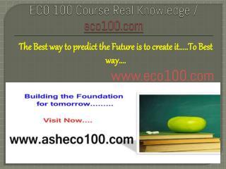 ECO 100 Course Real Knowledge / eco100.com