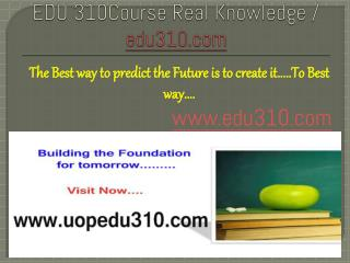 EDU 310Course Real Knowledge / edu310.com