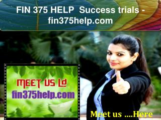 FIN 375 HELP  Success trials- fin375help.com