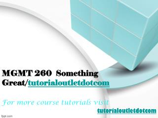 MGMT 260  Something Great/tutorialoutletdotcom