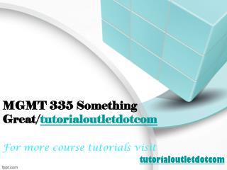 MGMT 335 Something Great/tutorialoutletdotcom