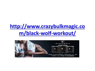 http://www.crazybulkmagic.com/black-wolf-workout/