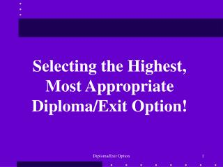 Selecting the Highest, Most Appropriate Diploma