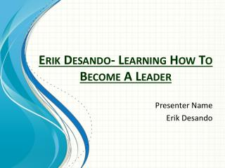 Erik Desando- Learning How To Become A Leader