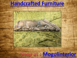 Handcrafted Furniture by Mogulinterior