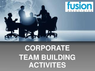 CORPORATE TEAM BUILDING ACTIVITIES - FUSION TEAM BUILDING