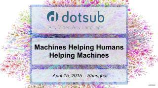 Machines Helping Humans Helping Machines